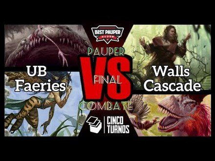 FINAL IV Pauper Combate: UB Faeries x Walls Cascade
