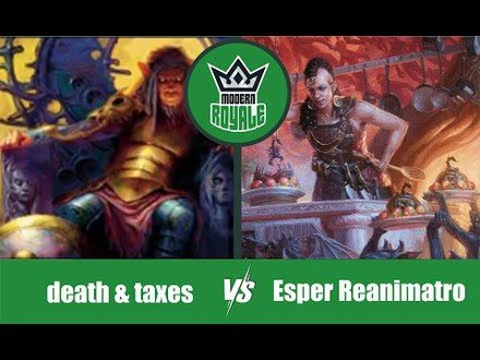 MODERN | Decks: death & taxes VS Esper Reanimator - Modern Royale 5.05