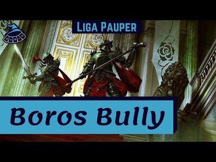 (LIGA PAUPER) Boros Bully!