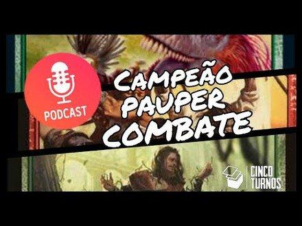 Podcast 5T #4: Campeão Pauper Combate IV