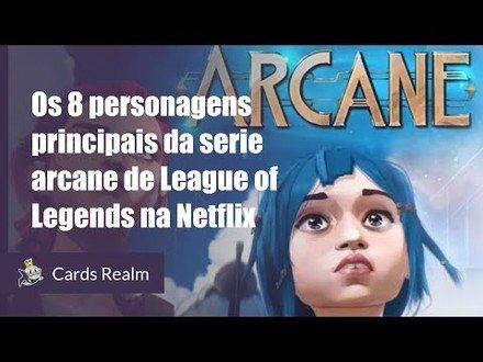 Os 8 personagens principais da serie arcane de League of Legends na Netflix