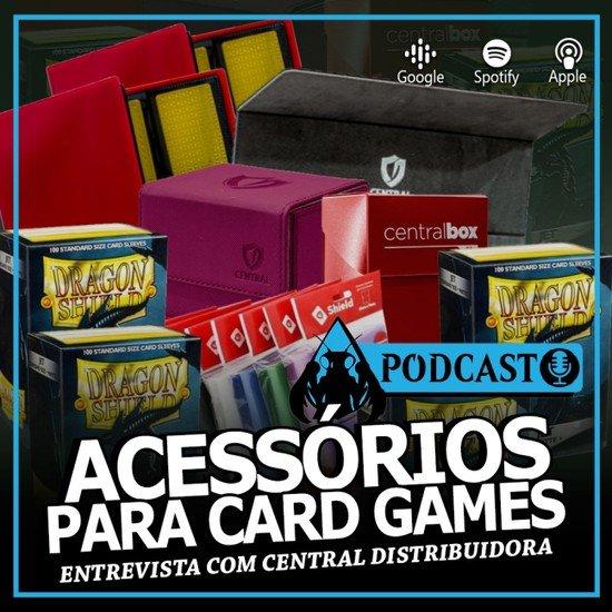 Podcast - Acessórios para Card Games: Entrevista com Central Distribuidora